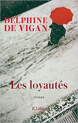 Les Loyautés (Rentrée Littérature 2018) - Delphine de Vigan