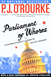 Parliament of Whores: A Lone Humorist Attempts to Explain the Entire U.S. Government (O'Rourke, P. J.)