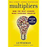 Multipliers, Revised and Updated: How the Best Leaders Make Everyone Smart