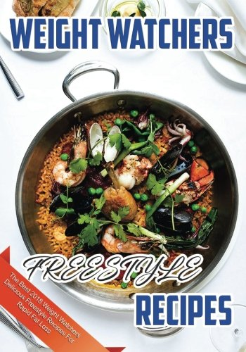 Weight Watchers Freestyle Recipes: The Best 2018 Weight Watchers Delicious Freestyle Recipes For Rapid Fat Loss (Weight Watchers Freestyle Cookbook) (Volume 1)