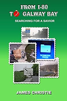 From I-80 to Galway Bay: Searching for a Savior by [Christie, James]