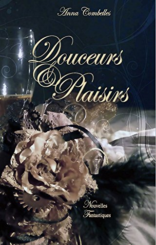 Douceurs & Plaisirs (French Edition)