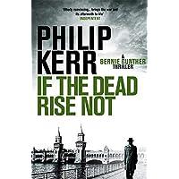 If the Dead Rise Not: Bernie Gunther Thriller 6