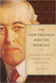 Book The New Freedom and the Radicals: Woodrow Wilson, Progressive Views of Radicalism, and the Origins of Repressive Tolerance