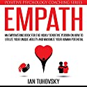 Empath: An Empowering Book for the Highly Sensitive Person on Utilizing Your Unique Ability and Maximizing Your Human Potential: Positive Psychology Coaching Series, Book 12 Audiobook by Ian Tuhovsky Narrated by Randy Streu