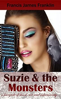 Suzie and the Monsters - a fairytale of blood, sex and inhumanity... by [Franklin, Francis]