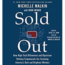 Sold Out: How High-Tech Billionaires & Bipartisan Beltway Crapweasels Are Screwing America's Best & Brightest Workers by Michelle Malkin (2015-11-10)