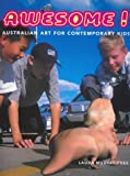 img - for Awesome! Australian Art for Contemporary Kids book / textbook / text book