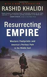 Resurrecting Empire: Western Footprints and America's Perilous Path in the Middle East by Rashid Khalidi (2005-04-15)
