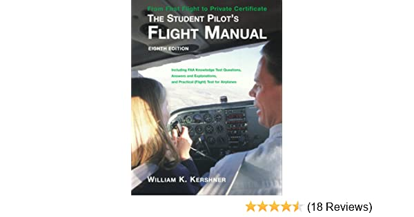 The student pilots flight manual including faa knowledge test the student pilots flight manual including faa knowledge test questions answers and explanations and practical flight test for airplanes william k fandeluxe Images