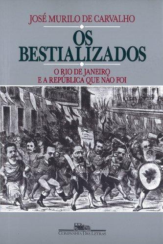 Os Bestializados. O Rio de Janeiro e A República Que Não Foi