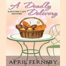 A Deadly Delivery: A Psychic Cafe Mystery Audiobook by April Fernsby Narrated by Sangita Chauhan