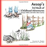 Aesop's 3rd Book of Childhood Adventures: Aesop's fables and other short stories (Aesop's Childhood Adventures) (Volume 3)