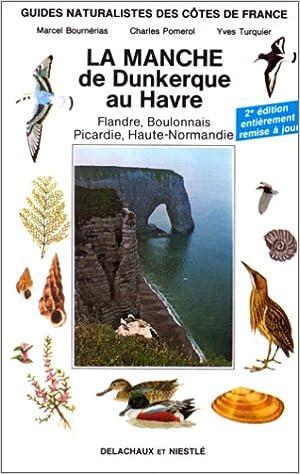 Livre gratuits GUIDES NATURALISTES DE COTES DE FRANCS. Tome 1, La Manche de Dunkerque au Havre, Flandre, Boulonnais, Picardie, Haute-Normandie epub pdf