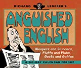 Richard Lederer's Anguished English: Bloopers and Blunders, Fluffs and Flubs, Goofs and Gaffes