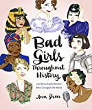#4: Bad Girls Throughout History: 100 Remarkable Women Who Changed the World