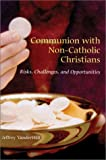 Communion with Non-Catholic Christians, Jeffery VanderWilt, 0814628958