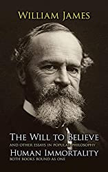 The Will to Believe, Human Immortality, and Other Essays in Popular Philosophy