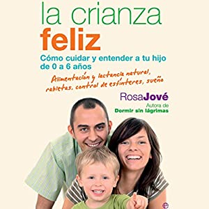 Amazon.com: La Crianza Feliz [Happy Parenting]: Cómo Cuidar y Entender a Tu Hijo de 0 a 6 Años [How to Care for and Understand Your Child from 0 to 6 Years] ...