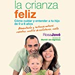 La Crianza Feliz [Happy Parenting]: Cómo Cuidar y Entender a Tu Hijo de 0 a 6 Años [How to Care for and Understand Your Child from 0 to 6 Years] | Rosa Jové