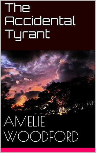 The Accidental Tyrant by [Woodford, Amelie]