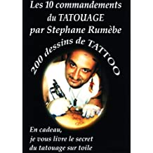 Les 10 commandements du tatouage par Stéphane Rumèbe + 200 dessins de Tattoo (French Edition)