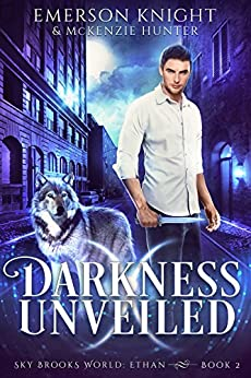Darkness Unveiled (Sky Brooks World: Ethan Book 2) by [Knight, Emerson, Hunter, McKenzie]