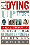 I'm Dying Up Here: Heartbreak and High Times in Stand-Up Comedy's Golden Era
