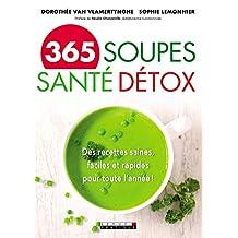 365 soupes santé détox: Des recettes saines, faciles et rapides pour toute l'année ! (SANTE/FORME) (French Edition)
