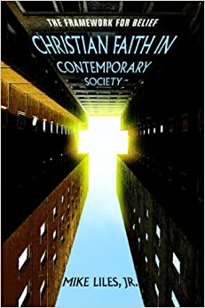 CHRISTIAN FAITH IN CONTEMPORARY SOCIETY: THE FRAMEWORK FOR BELIEF