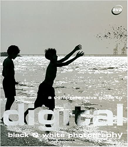 A Comprehensive Guide to Digital Black & White Photography (Digital Photography)