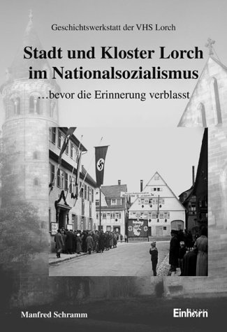 Stadt und Kloster Lorch im Nationalsozialismus: ... bevor die Erinnerung verblasst