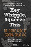 Hey Whipple, Squeeze This: The Classic Guide to Creating Great Ads, 5th Edition