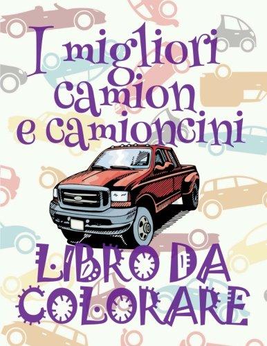 ✌ I migliori camion e camioncini ✎ Libri da Colorare ✍: Auto Disegni da Colorare ✍ Libro da Colorare Adolescenza ✎ The ... e camioncini) (Volume 1) (Italian Edition)