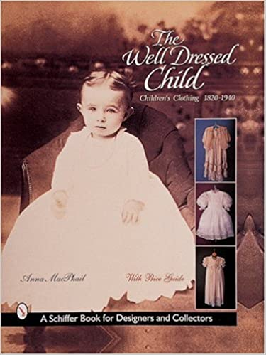 The Well-Dressed Child: Children's Clothing, 1820-1940: Anna