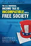 The U. S. Individual Income Tax Is Incompatible with a Free Society, Jr. Robert G. Beard, 1483402495