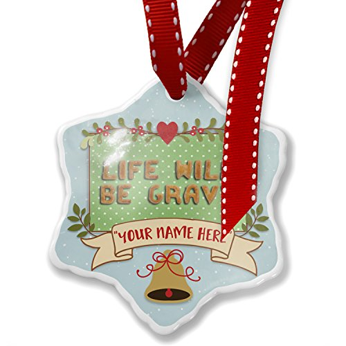 (NEONBLOND Add Your Own Custom Name, Life Will Be Gravy Biscuits Tart Bakery Christmas Ornament)