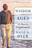 Wisdom of the Ages, Wayne W. Dyer, 0060929693