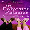 In Polyester Pajamas: Jean and Rosie Series, Volume 1 Audiobook by Catherine Dougherty Narrated by Carolyn Power