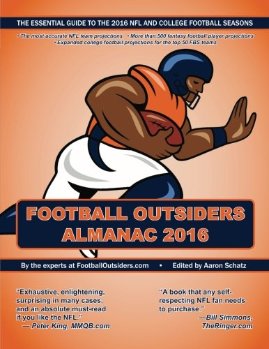 Football Outsiders Almanac 2016: The Essential Guide to the 2016 NFL and College Football Seasons (College Football Series)