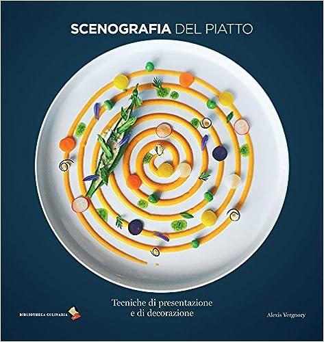 Scenografia Del Piatto. Tecniche Di Presentazione E Di Decorazione por G. Peraldini