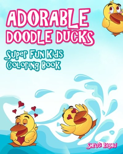 Adorable Doodle Ducks: Super Fun Kids Coloring Book