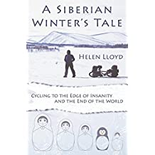 A Siberian Winter's Tale - Cycling to the Edge of Insanity and the End of the World
