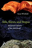 Silk, Slaves, and Stupas: Material Culture of the Silk Road