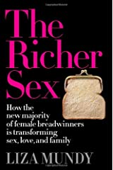 The Richer Sex: How the New Majority of Female Breadwinners Is Transforming Sex, Love and Family Hardcover