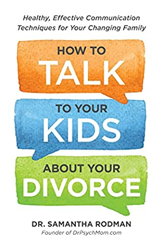 How to Talk to Your Kids about Your Divorce: Healthy, Effective Communication Techniques for Your Changing (Children Book About Divorce)