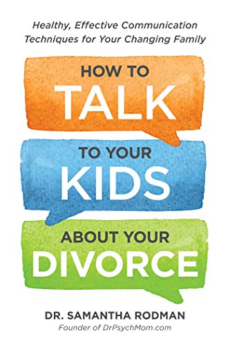 How to Talk to Your Kids about Your Divorce: Healthy, Effective Communication Techniques for Your Changing Family by Adams Media