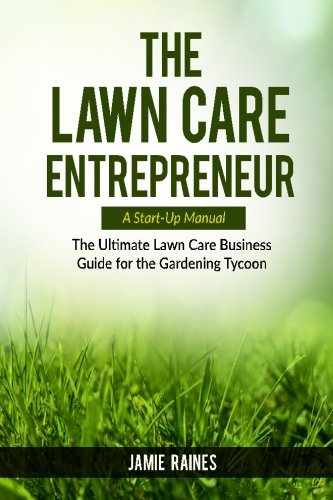 the-lawn-care-entrepreneur-a-start-up-manual-the-ultimate-lawn-care-business-guide-for-the-gardening