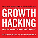 Growth Hacking: Silicon Valley's Best Kept Secret Audiobook by Raymond Fong, Chad Riddersen Narrated by Chad Riddersen, Raymond Fong