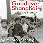 Goodbye Shanghai | Sam Moshinsky